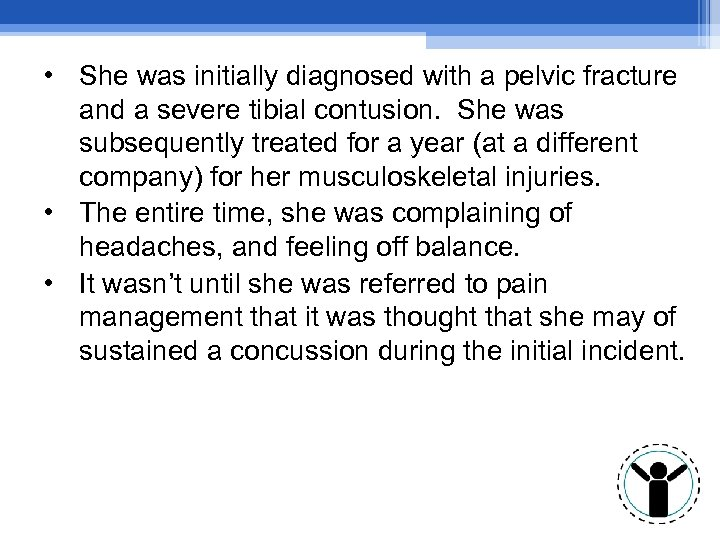• She was initially diagnosed with a pelvic fracture and a severe tibial