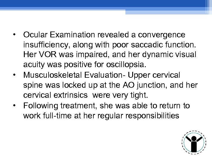 • Ocular Examination revealed a convergence insufficiency, along with poor saccadic function. Her