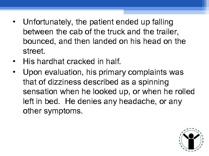 • Unfortunately, the patient ended up falling between the cab of the truck