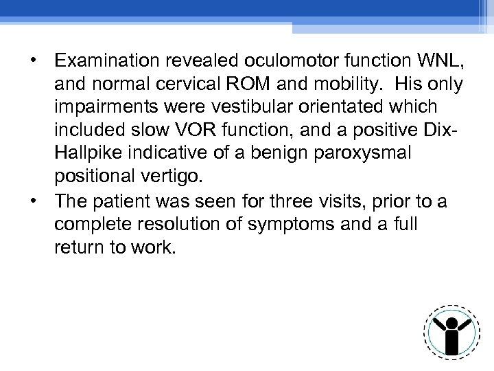 • Examination revealed oculomotor function WNL, and normal cervical ROM and mobility. His