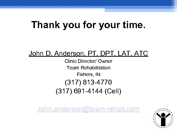 Thank you for your time. John D. Anderson, PT, DPT, LAT, ATC Clinic Director/