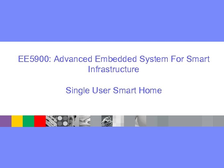 EE 5900: Advanced Embedded System For Smart Infrastructure Single User Smart Home