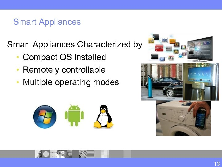 Smart Appliances Characterized by • Compact OS installed • Remotely controllable • Multiple operating