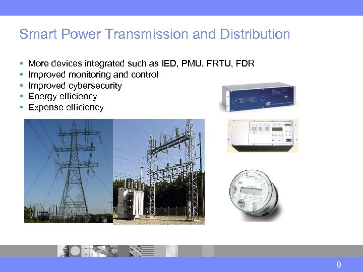 Smart Power Transmission and Distribution § § § More devices integrated such as IED,