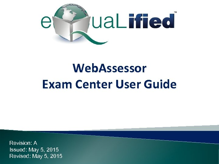 Web. Assessor Exam Center User Guide Revision: A Issued: May 5, 2015 Revised: May