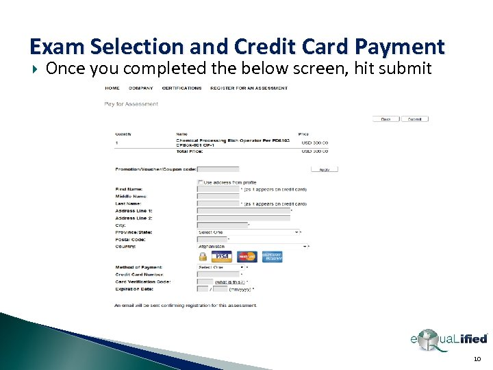 Exam Selection and Credit Card Payment Once you completed the below screen, hit submit