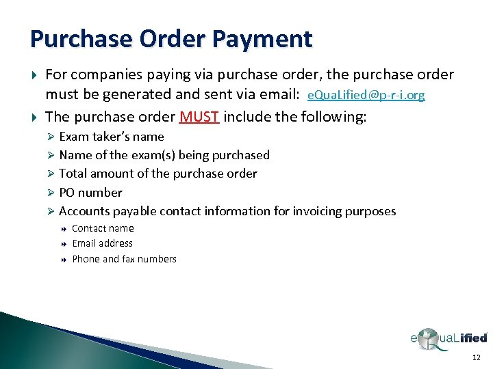 Purchase Order Payment For companies paying via purchase order, the purchase order must be
