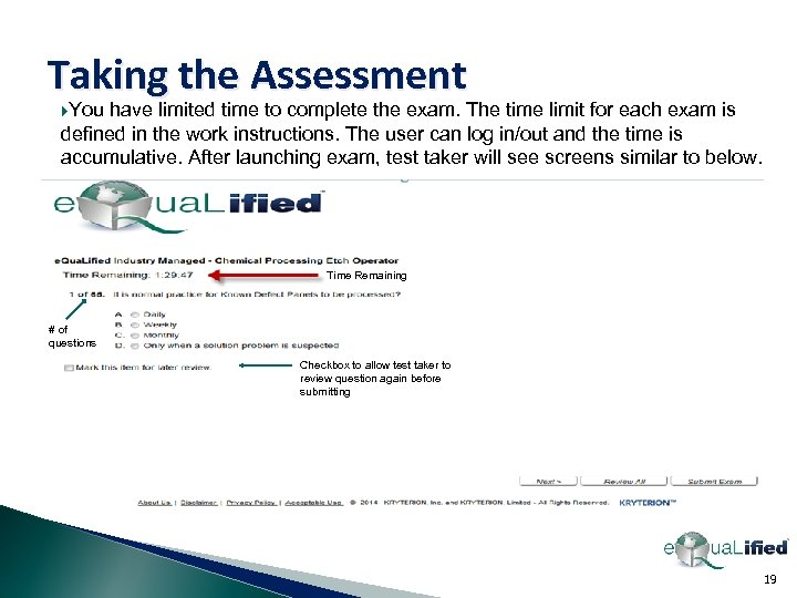 Taking the Assessment You have limited time to complete the exam. The time limit