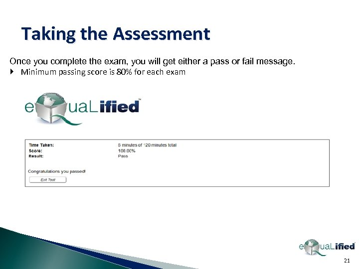 Taking the Assessment Once you complete the exam, you will get either a pass