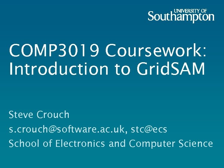 COMP 3019 Coursework: Introduction to Grid. SAM Steve Crouch s. crouch@software. ac. uk, stc@ecs