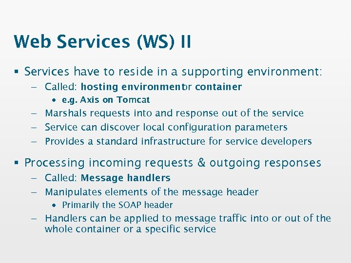 Web Services (WS) II § Services have to reside in a supporting environment: –
