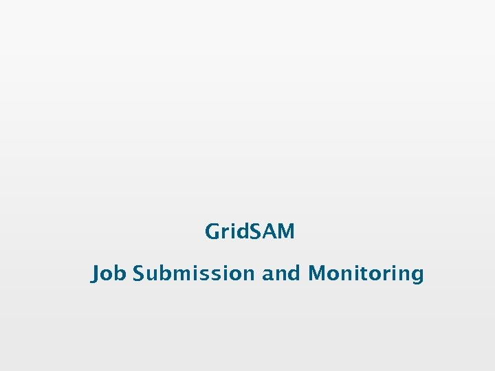 Grid. SAM Job Submission and Monitoring