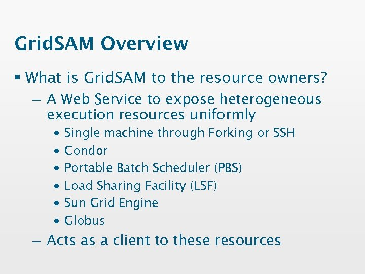 Grid. SAM Overview § What is Grid. SAM to the resource owners? – A