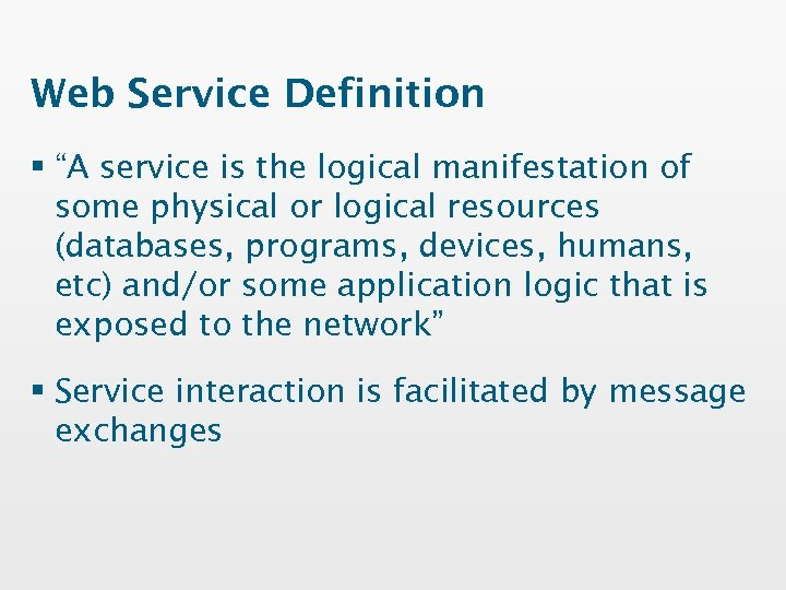 "Web Service Definition § ""A service is the logical manifestation of some physical or"