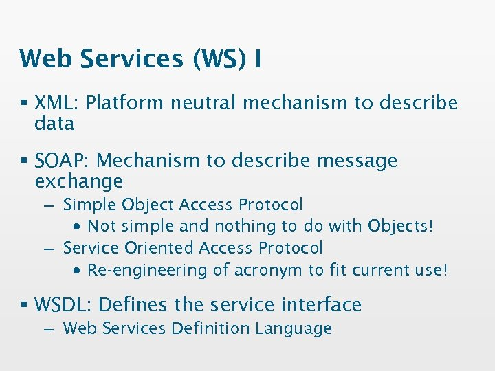 Web Services (WS) I § XML: Platform neutral mechanism to describe data § SOAP: