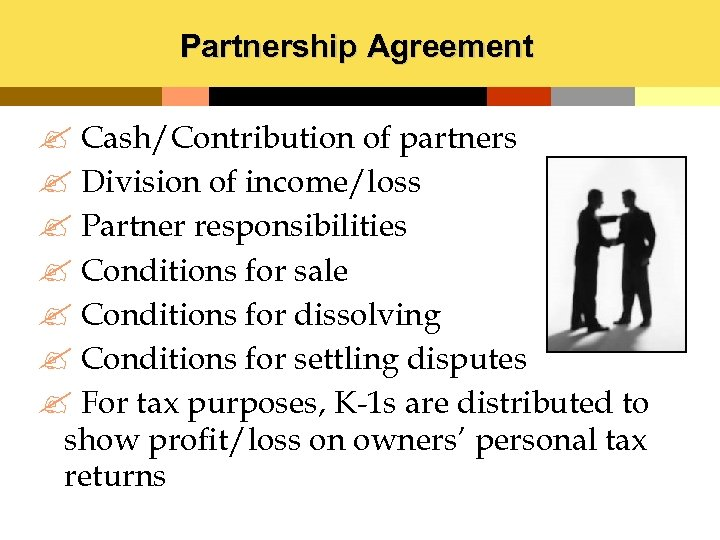 Partnership Agreement ? Cash/Contribution of partners ? Division of income/loss ? Partner responsibilities ?