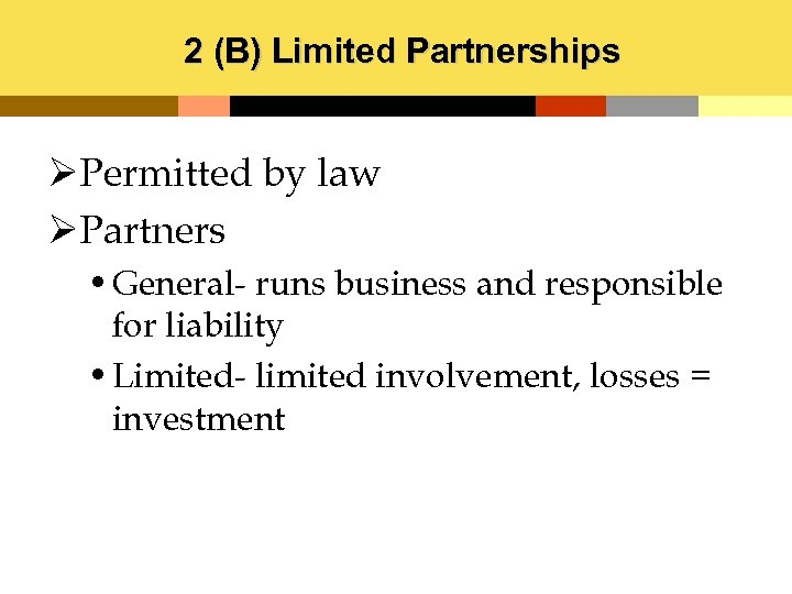 2 (B) Limited Partnerships ØPermitted by law ØPartners • General- runs business and responsible
