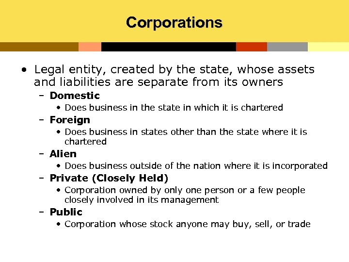 Corporations • Legal entity, created by the state, whose assets and liabilities are separate