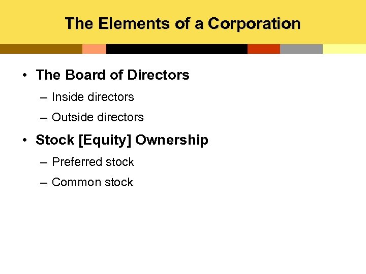 The Elements of a Corporation • The Board of Directors – Inside directors –