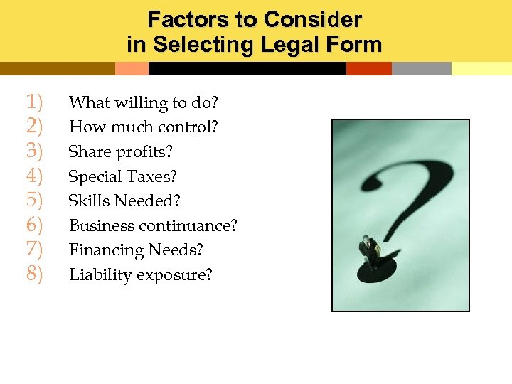 Factors to Consider in Selecting Legal Form 1) 2) 3) 4) 5) 6) 7)