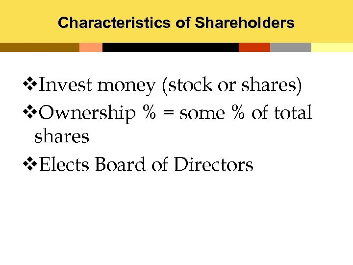 Characteristics of Shareholders v. Invest money (stock or shares) v. Ownership % = some