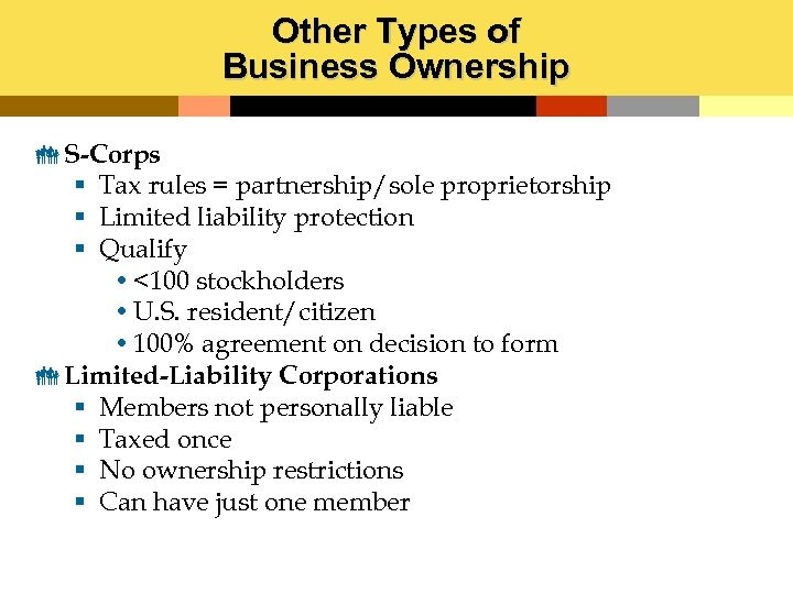Other Types of Business Ownership S-Corps § Tax rules = partnership/sole proprietorship § Limited
