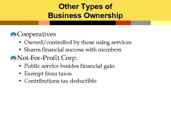Other Types of Business Ownership Cooperatives § Owned/controlled by those using services § Shares