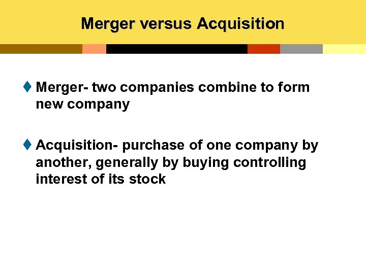 Merger versus Acquisition t Merger- two companies combine to form new company t Acquisition-