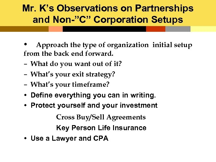 """Mr. K's Observations on Partnerships and Non-""""C"""" Corporation Setups Approach the type of organization"""