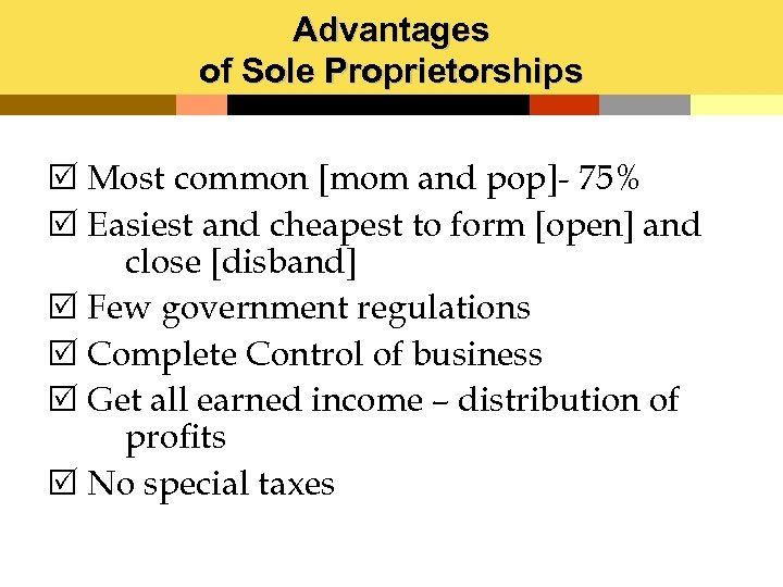 Advantages of Sole Proprietorships R Most common [mom and pop]- 75% R Easiest and