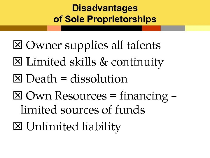 Disadvantages of Sole Proprietorships T Owner supplies all talents T Limited skills & continuity