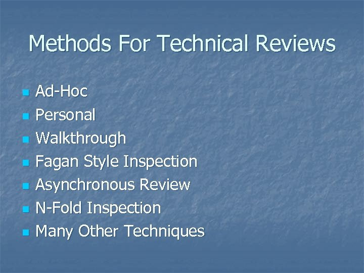 Methods For Technical Reviews n n n n Ad-Hoc Personal Walkthrough Fagan Style Inspection