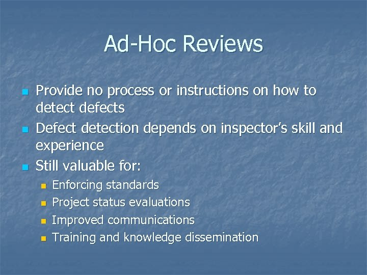 Ad-Hoc Reviews n n n Provide no process or instructions on how to detect