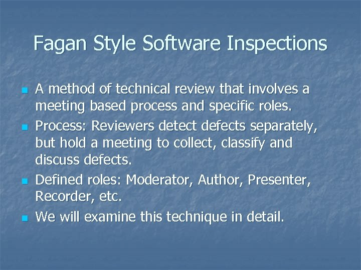 Fagan Style Software Inspections n n A method of technical review that involves a