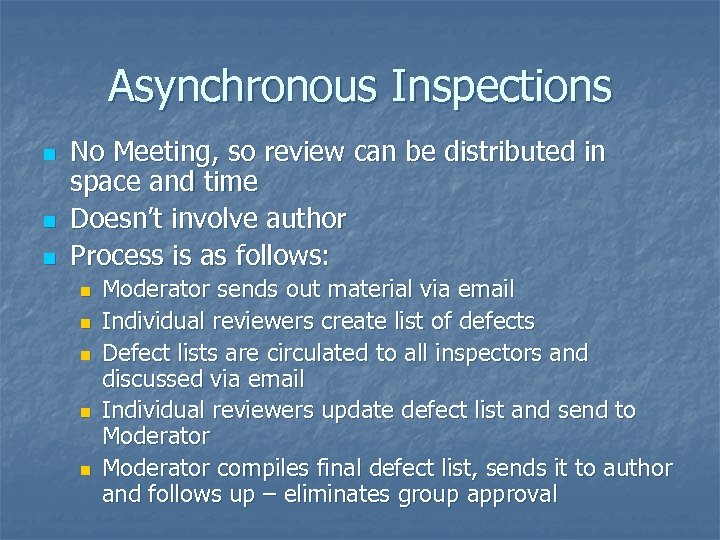 Asynchronous Inspections n n n No Meeting, so review can be distributed in space