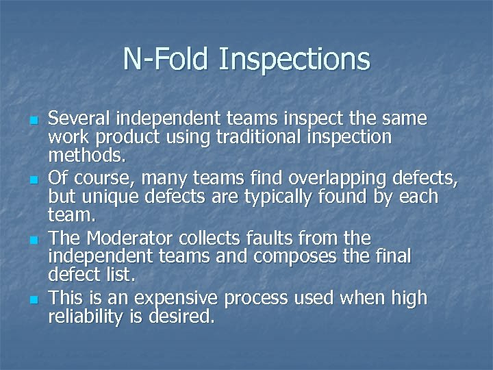 N-Fold Inspections n n Several independent teams inspect the same work product using traditional