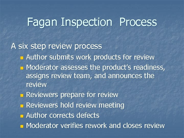Fagan Inspection Process A six step review process Author submits work products for review