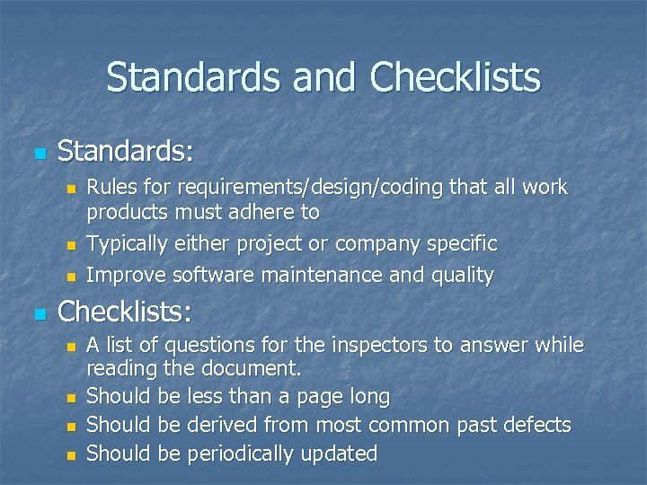 Standards and Checklists n Standards: n n Rules for requirements/design/coding that all work products