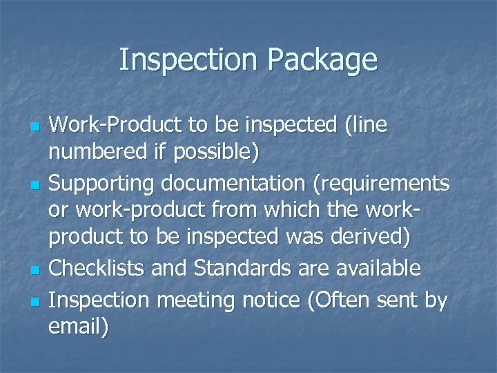 Inspection Package n n Work-Product to be inspected (line numbered if possible) Supporting documentation