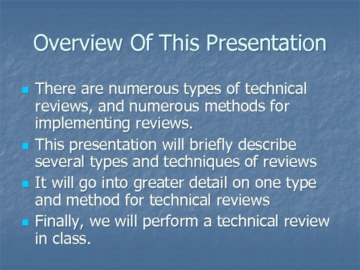 Overview Of This Presentation n n There are numerous types of technical reviews, and