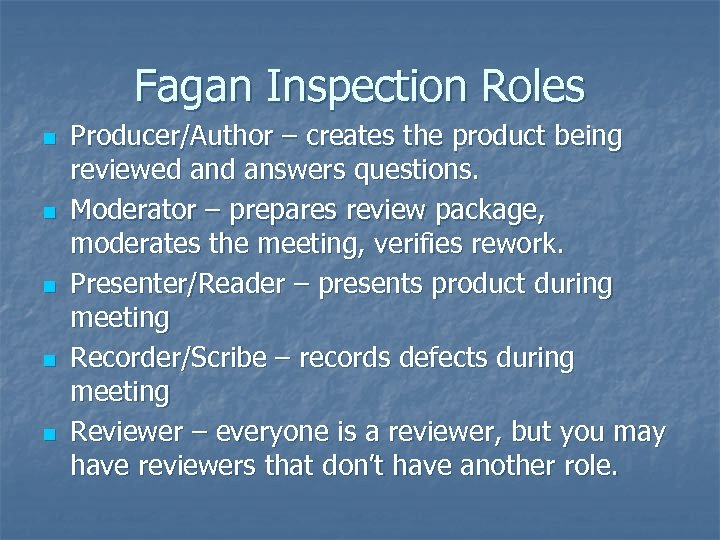 Fagan Inspection Roles n n n Producer/Author – creates the product being reviewed answers