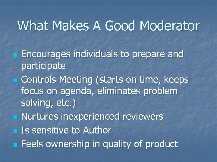 What Makes A Good Moderator n n n Encourages individuals to prepare and participate