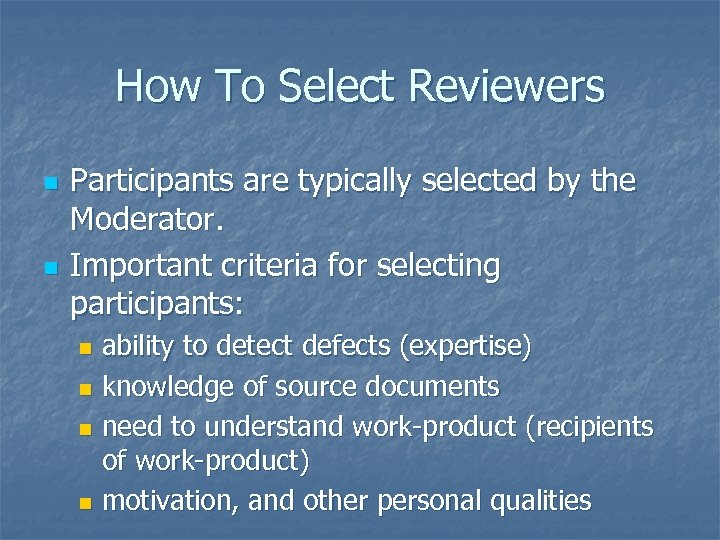 How To Select Reviewers n n Participants are typically selected by the Moderator. Important