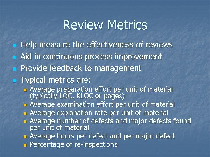 Review Metrics n n Help measure the effectiveness of reviews Aid in continuous process