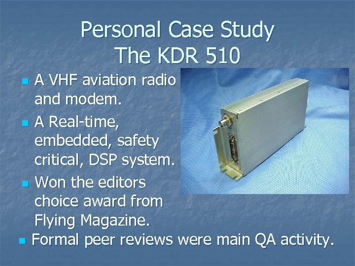 Personal Case Study The KDR 510 A VHF aviation radio and modem. n A