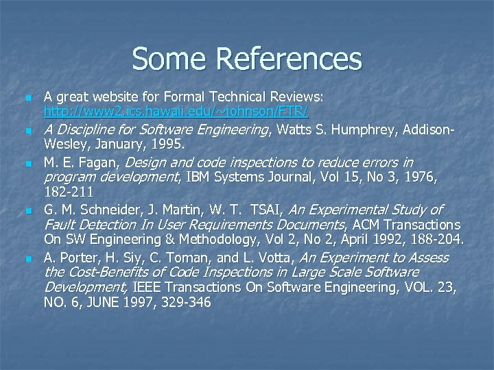 Some References n n n A great website for Formal Technical Reviews: http: //www