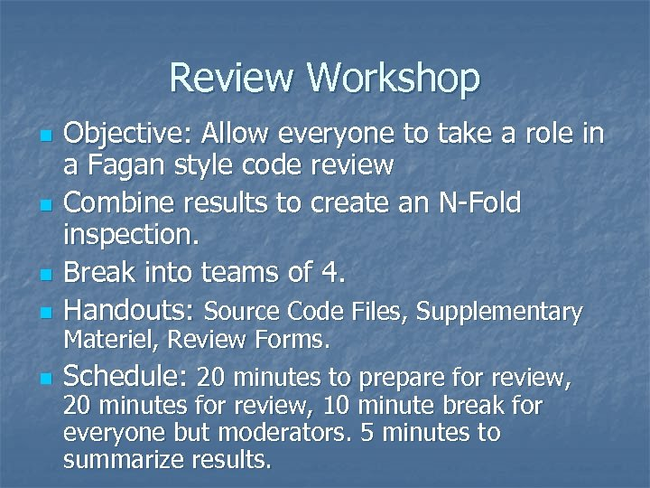 Review Workshop n n n Objective: Allow everyone to take a role in a