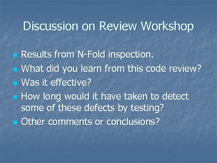 Discussion on Review Workshop n n n Results from N-Fold inspection. What did you