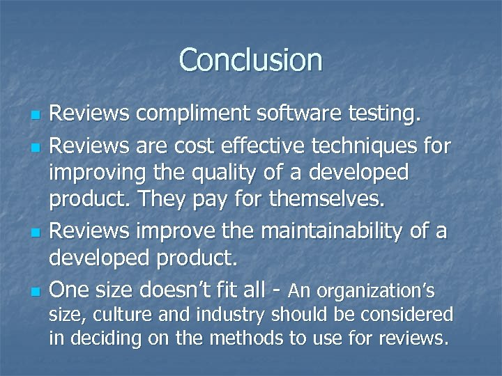 Conclusion n n Reviews compliment software testing. Reviews are cost effective techniques for improving