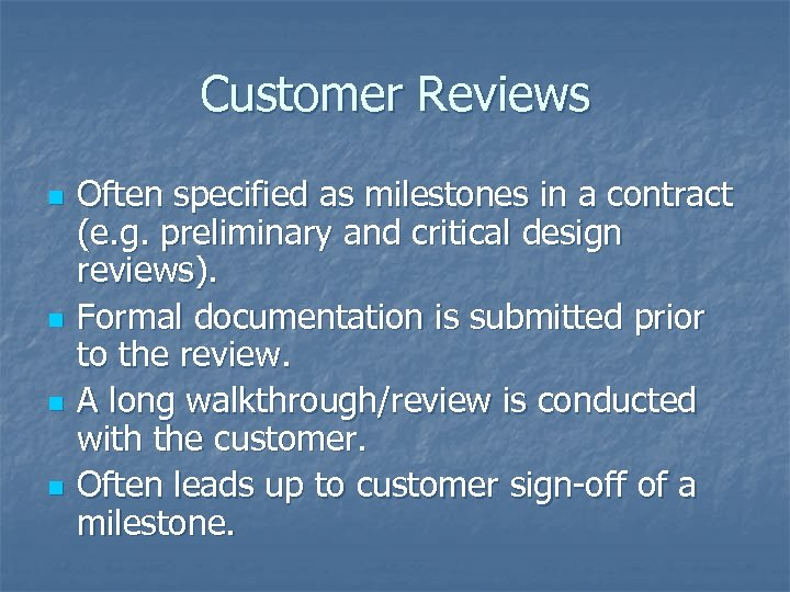 Customer Reviews n n Often specified as milestones in a contract (e. g. preliminary